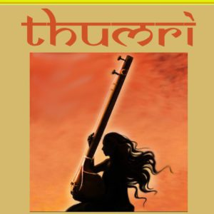 Thumri: An Introduction to the light classical of India